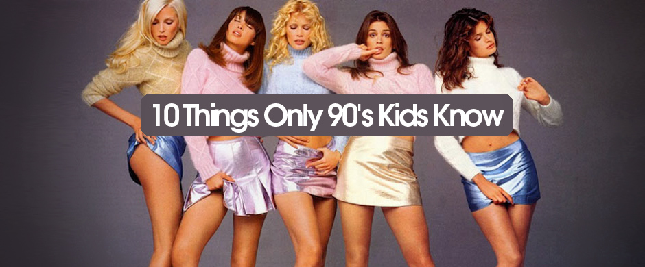 10 Things Only 90's Kids Know